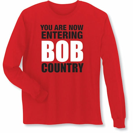 You Are Now Entering Bob Country Shirts