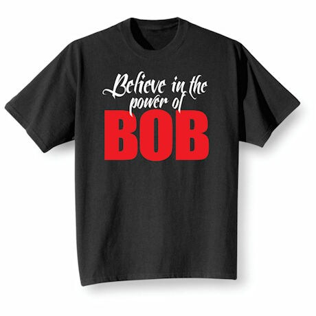 Believe In The Power Of Bob Shirts