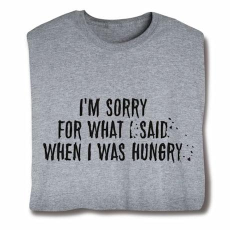 I'm Sorry For What I Said Shirts