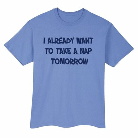 I Already Want To Take A Nap Shirts