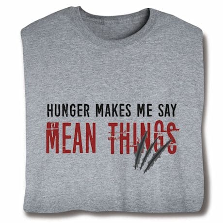 Hunger Makes Me Say Mean Things Shirts