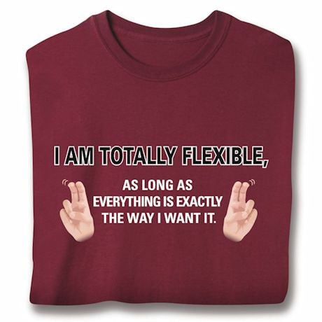 I'm Totally Flexible Shirts
