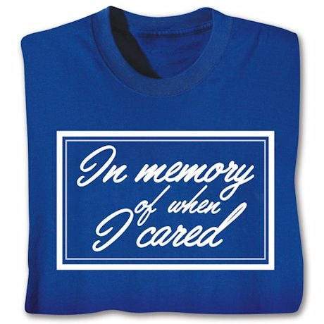 When I Cared T-Shirts
