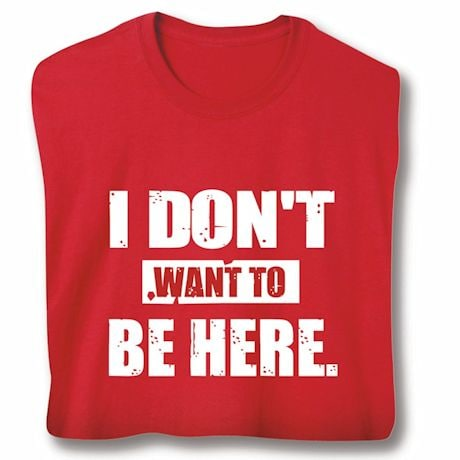 Performance I Don't Want To Be Here T-Shirts