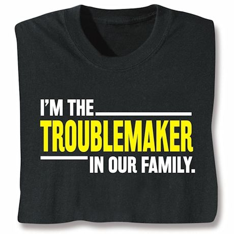 Troublemaker In Our Family Shirts