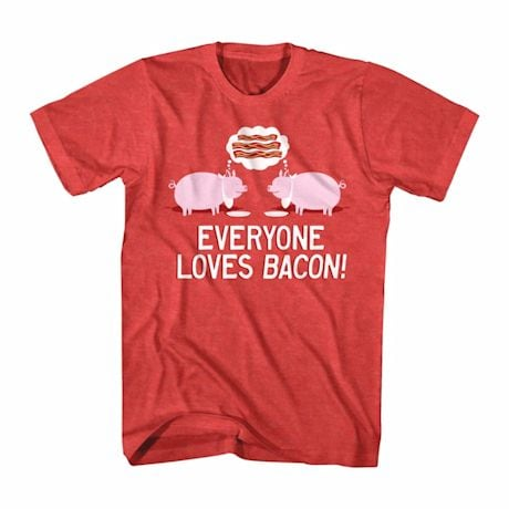 Everyone Loves Bacon T-Shirt