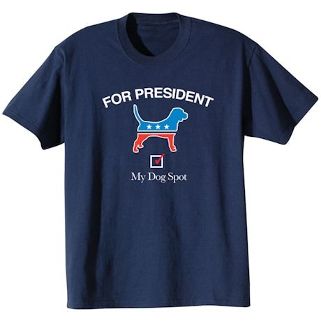My Dog For President - Personalized Dog's Name T-Shirt