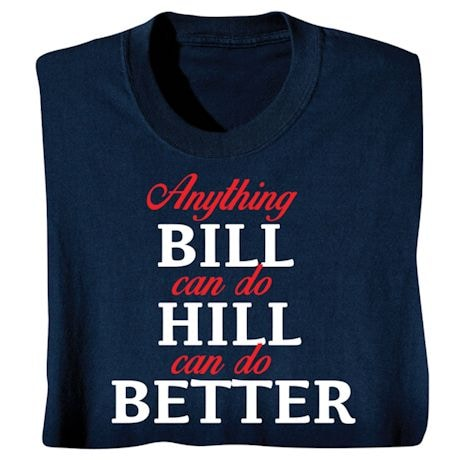 Anything Bill Can Do the Hill Can do Better - Hillary Clinton T-shirt