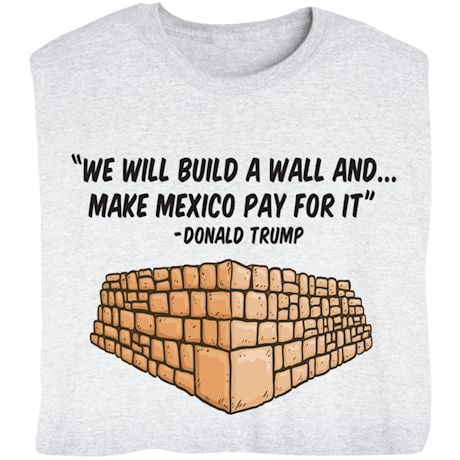"""""""We Will Build a Wall and…"""" - Funny Donald Trump Election T-shirt"""
