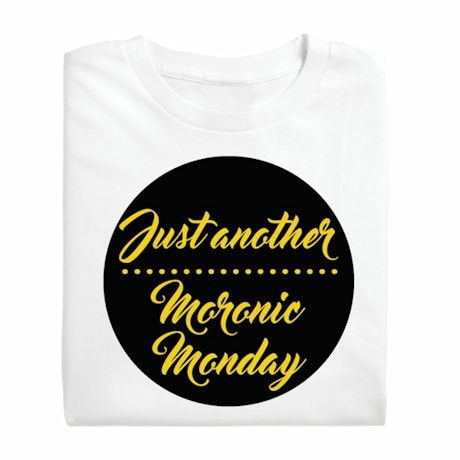 Moronic Monday T-Shirts