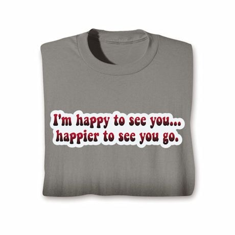 I'm Happy To See You T-Shirts