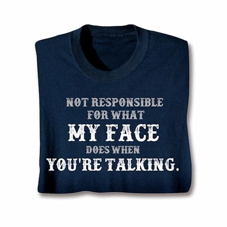 My Face When You Are Talking T-Shirt