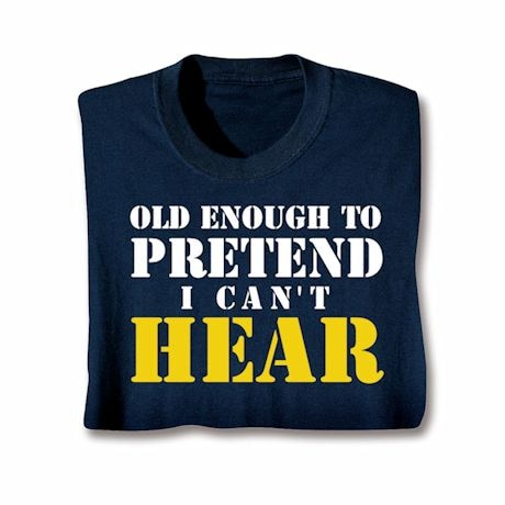 I Can't Hear T-Shirt