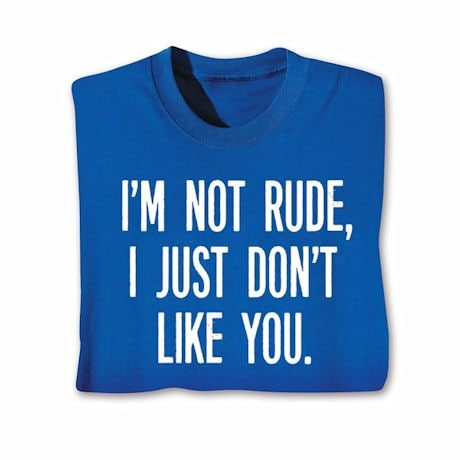I Just Don't Like You T-Shirt