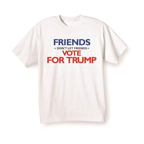 Friends Don't Let Friends Vote For Trump