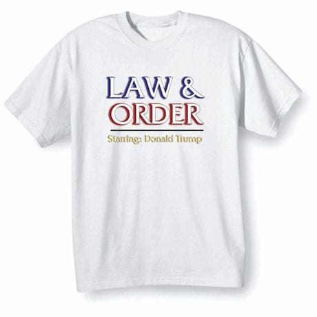 Law & Order Starring: Donald Trump - Funny Pro Clinton Political T-Shirt