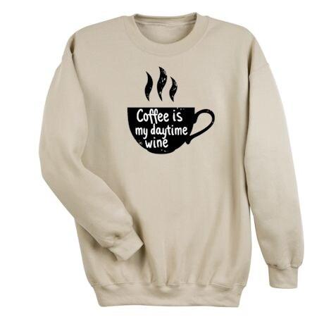 Coffee Is My Daytime Wine Shirts