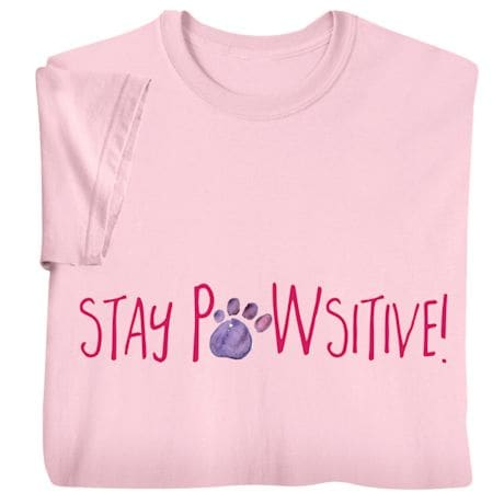 Stay Pawsitive! Shirts