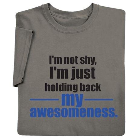 Holding Back My Awesomeness Shirts