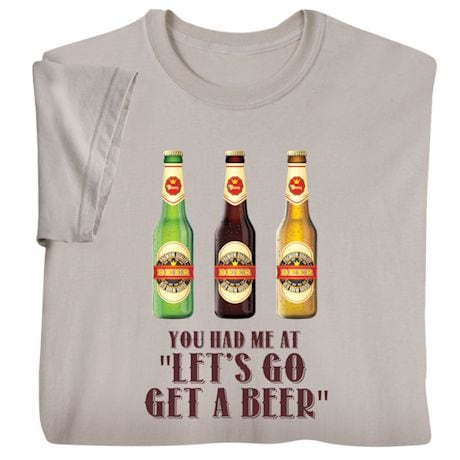 Let's Go Get A Beer Shirts