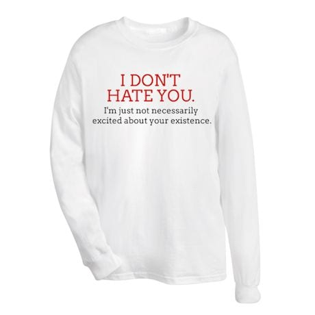 I Don't Hate You T-Shirt