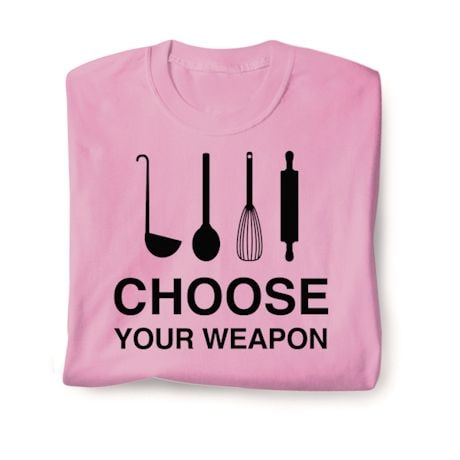 Choose Your Weapon Shirts - Baking