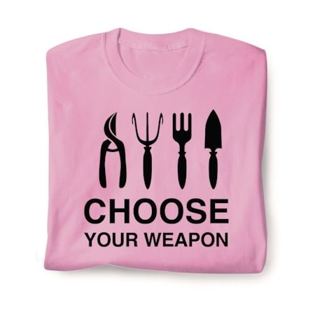 Choose Your Weapon Shirts - Gardening