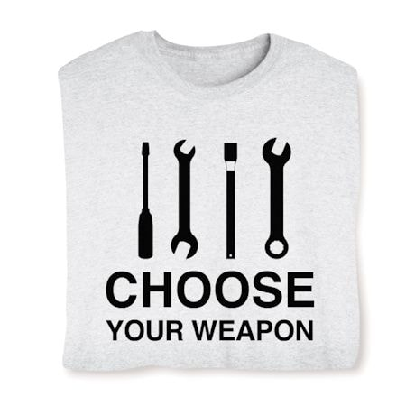 Choose Your Weapon Shirts - Fixing