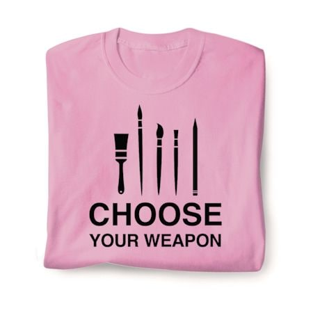 Choose Your Weapon Shirts - Painting