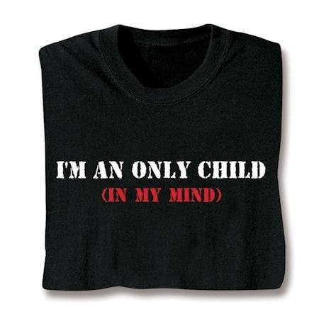 I'm An Only Child T-Shirt