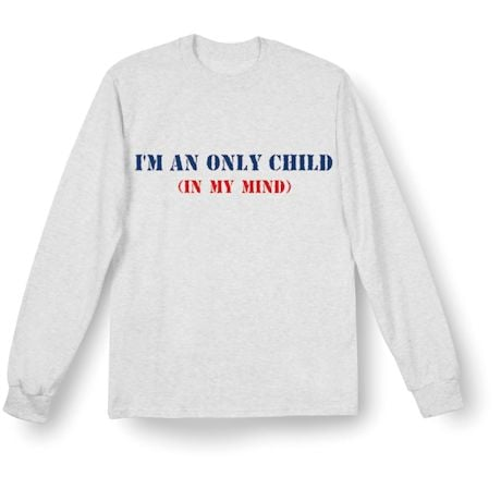 I'm An Only Child T-Shirt