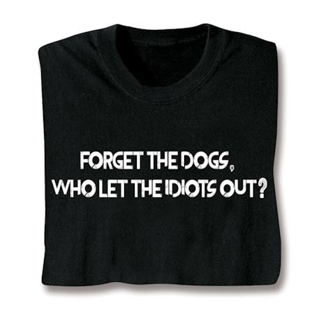 Who Let The Idiots Out? T-Shirt