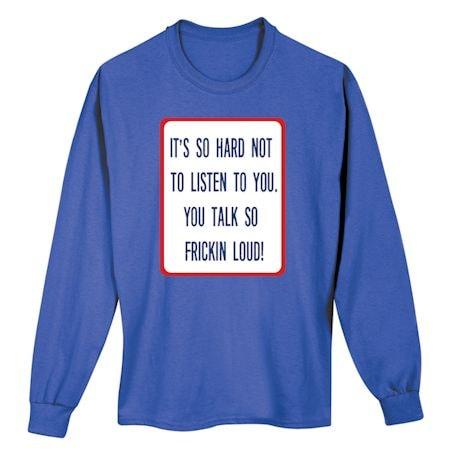 You Talk So Frickin Loud T-Shirt