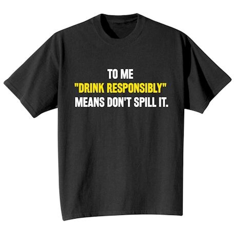 Drink Responsibly Tee