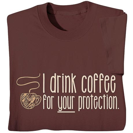 I Drink Coffee For Your Protection Shirt