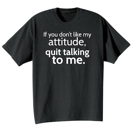 If You Dont Like My Attitude T-Shirt