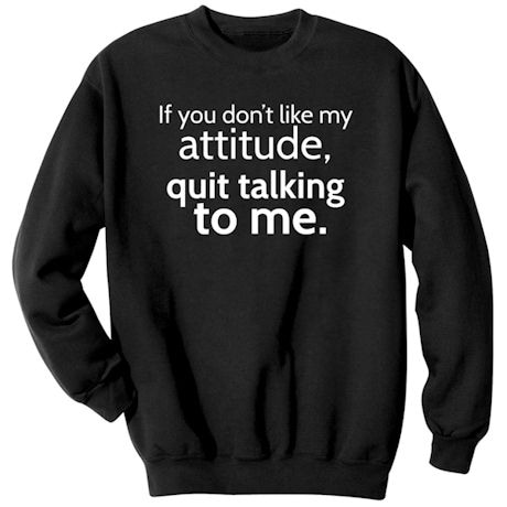 If You Dont Like My Attitude Sweatshirt