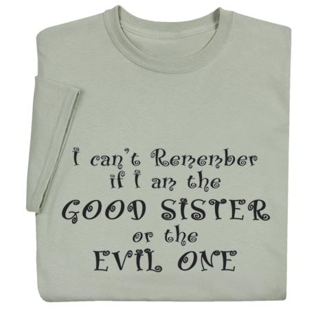 I Can't Remember If I Am The Good Sister…T-Shirt