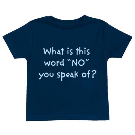 What Is This Word NO You Speak Of Toddler T Shirt