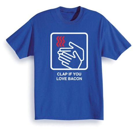 Clap For Bacon T-Shirt