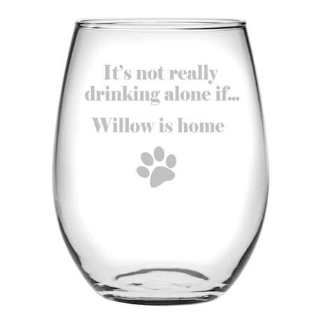 "Personalized ""It's Not Really Drinking Alone If {Pet's Name} Is Home"" Stemless Wine Glass"