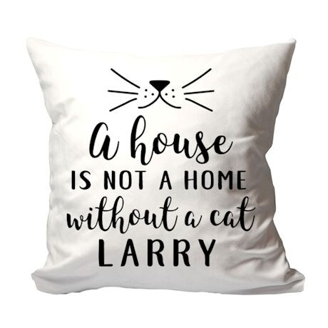 """Personalized """"A House is Not a Home Without a Cat"""" Pillow"""
