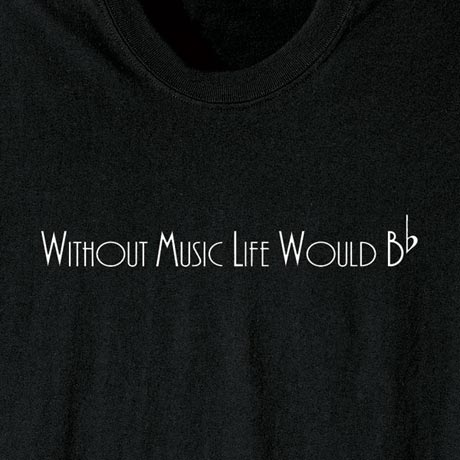 Without Music Life Would Be Flat Shirt