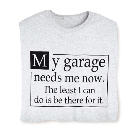 My Garage Needs Me Now The Least I Can Do Is Be There For It Shirt