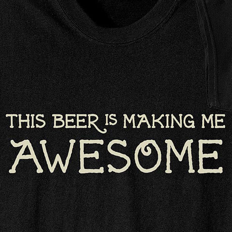 Beer Is Making Me Awesome Shirt