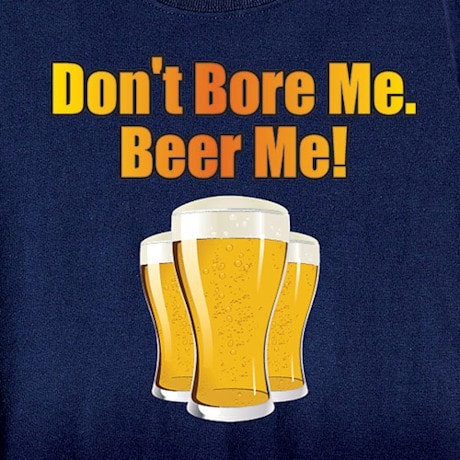Don't Bore Me Beer Me Shirt