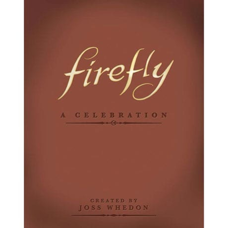 Firefly: A Celebration Anniversary Edition by Joss Wheden