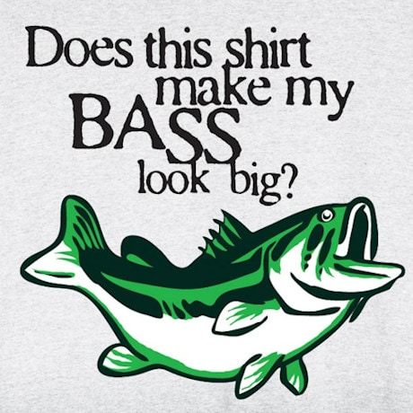 Does My Bass Look Big? Funny Fish Shirt