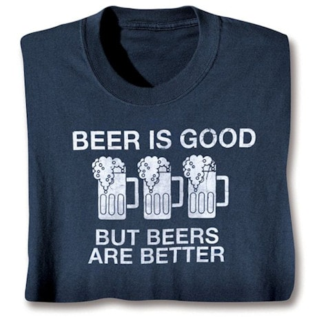 Beers Are Better T-Shirt