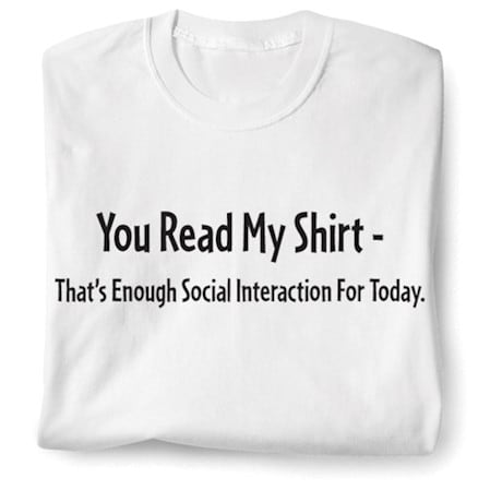 You Read My Shirt-That's Enough Social Interaction For Today - Sweatshirt